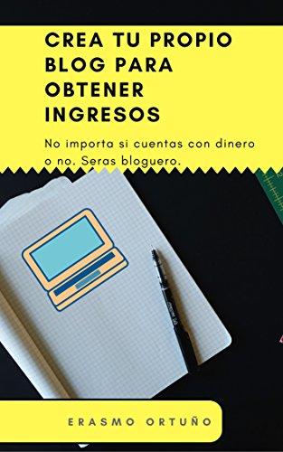 Crear un blog para ganar dinero y fama: En este libro aprenderás la creación de un blog en blogger y en wordpress en un hosting pagado por Erasmo Ortuño