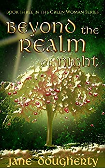 Beyond the Realm of Night (The Green Woman Book 3) by [Dougherty, Jane]