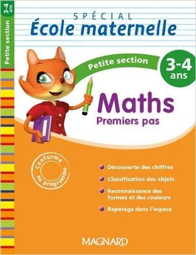 Maths premier pas Spécial école maternelle Petite section (PS : 3-4 ans) de Claire Petit,Muriel Sevestre (Illustrations) ( 10 février 2014 )