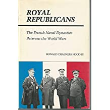 Royal Republicans: The French Naval Dynasties Between the World Wars