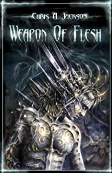 Weapon of Flesh (Weapon of Flesh Series Book 1) (English Edition) von [Jackson, Chris A.]