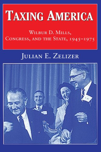 Taxing America: Wilbur D. Mills, Congress, and the State, 1945 1975