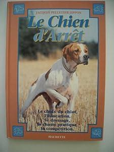 Le chien d'arrêt : Initiation au dressage, chasse pratique et field-trial