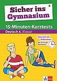 Klett Bist Du fit fürs Gymnasium? 15-Minuten-Kurztests für den Übertritt Deutsch 4. Klasse: Grundschule (Sicher ins Gymnasium)