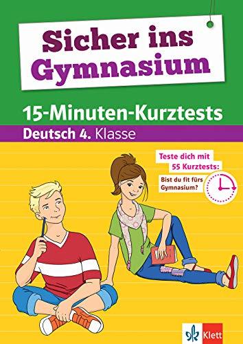 Klett Sicher ins Gymnasium 15-Minuten-Kurztests für den Übertritt Deutsch 4. Klasse: Grundschule