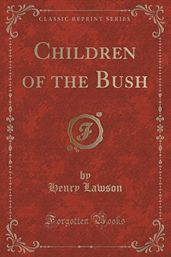 Children of the Bush (Classic Reprint) by Henry Lawson (2015-09-27)