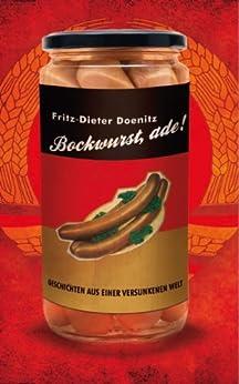 Bockwurst adé!: Geschichten aus einer versunkenen Welt (P&L Edition) (German Edition) by [Doenitz, Fritz-Dieter]