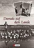 Damals auf dem Land: Altes Dorfleben in Bayern