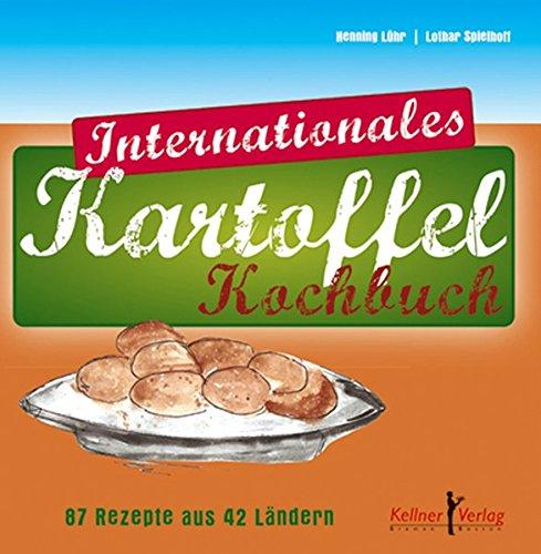 Internationales Kartoffel-Kochbuch: 87 Rezepte aus 42 Ländern Internationalen Kartoffel