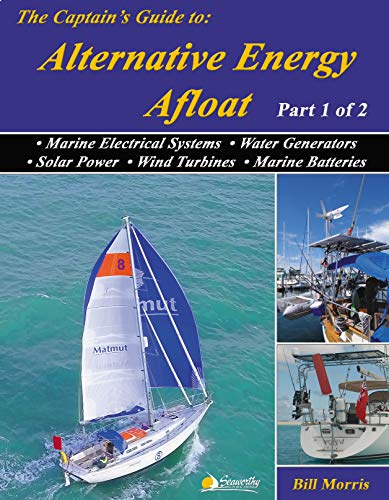 The Captain's Guide to Alternative Energy Afloat: Marine Electrical Systems, Water Generators, Solar Power, Wind Turbines & Marine Batteries (Sun, Wind, ... Cruising Boat Book 1) (English Edition) - Marine Wind Turbine
