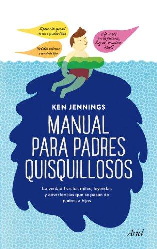 Manual para padres quisquillosos: La verdad tras los mitos, leyendas y advertencias que se pasan de padres a hijos por Ken Jennings