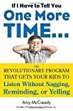 If I Have To Tell You One More Time......: The Revolutionary Program That Gets Your Kids to Listen Without Nagging, Reminding or Yelling
