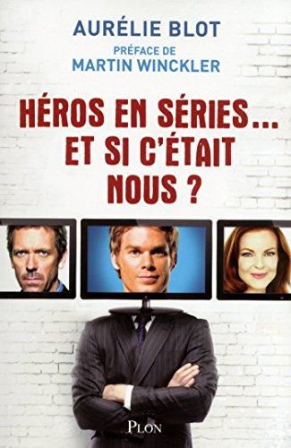 Héros en séries... Et si c'était nous ? par Aurélie BLOT