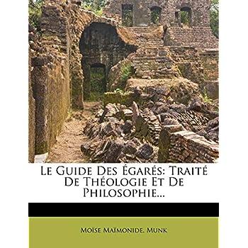 Le Guide Des Egares: Traite de Theologie Et de Philosophie...