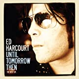 Until Tomorrow Then - The Best Of Ed Harcourt (Deluxe Edition) [Explicit]