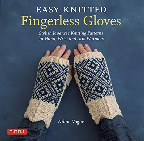 Easy Knitted Fingerless Gloves: Stylish Japanese Knitting Patterns for Hand, Wrist and Arm Warmers (English Edition) -
