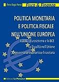 Politica monetaria e politica fiscale nell'Unione Europea. Il SEBC, l'Eurosistema e la BCE. La fiscalità nell'Unione. La governance economico-finanziaria