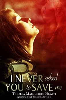 I Never Asked You To Save Me (The Wakefield Romance Series Book 3) by [Hewitt, Theresa Marguerite]