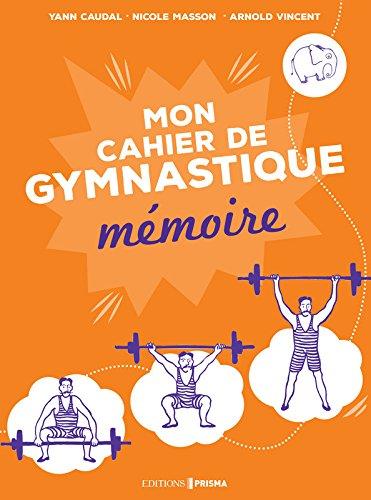 Ma gymnastique des neurones - Mon cahier mmoire