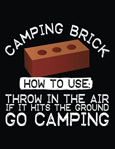 Camping Brick How To Use: Throw In The Air If It Hits The Ground Go Camping: Back To School Composition Notebook, 8.5 x 11 Large, 120 Pages College Ruled (School Supplies)