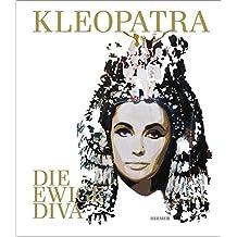 Kleopatra. Die ewige Diva: Katalog zur Ausstellung Bonn /Kunst- und Ausstellungshalle der Bundesrepublik Deutschland vom 28. 6. – 6. 10. 2013