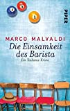 Die Einsamkeit des Barista: Ein Toskana-Krimi by Marco Malvaldi (2013-06-06)