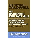Une révolution sous nos yeux :  Comment l'islam va transformer la France et l'Europe