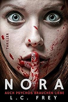 Nora: Auch Psychos brauchen Liebe: Psychothriller (German Edition) by [Frey, L.C.]