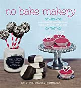 No Bake Makery: More Than 80 Two-Bite Treats Made with Lovin', Not an Oven by Cristina Suarez Krumsick (2013-05-07)