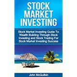 Stock Market Investing: Stock Market Investing Guide To Wealth Building Through Stock Investing and Stock Trading For Stock Market Investing Success (English Edition)