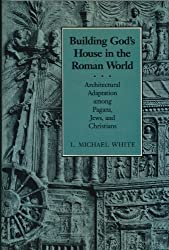 Building God's House in the Roman World: Architectural Adaptation Among Pagans, Jews, and Christians (Asor Library of Biblical and Near Eastern Arch)