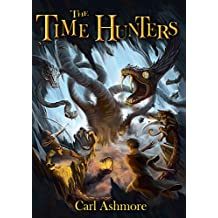 The Time Hunters : An adventure for children and young teens 9 - 14 (The Time Hunters Saga Book 1)