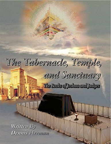 The Tabernacle, Temple, and Sanctuary: The Books of Joshua and Judges (English Edition)