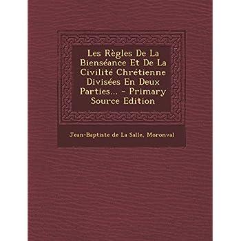 Les Règles De La Bienséance Et De La Civilité Chrétienne Divisées En Deux Parties...