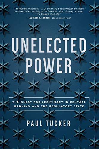 Unelected Power - The Quest for Legitimacy in Central Banking and the Regulatory State