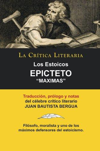 Los Estoicos: Epicteto: Maximas; Colección La Crítica Literaria por el célebre crítico literario Juan Bautista Bergua, Ediciones Ibéricas por Epicteto