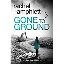 Gone to Ground: A Detective Kay Hunter serial killer mystery (Kay Hunter British detective crime thriller Book 6)