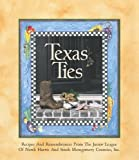 Texas Ties: Recipes and Remembrances by Junior League of North Harris County (1997-01-01)