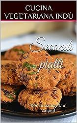 Secondi piatti e Contorni, Cucina Vegetariana Indù: volume 2