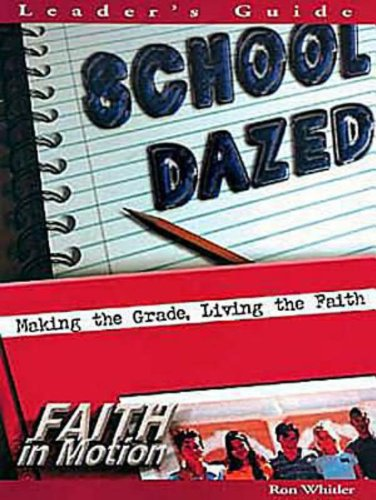 School Dazed: Making the Grade, Living the Faith: Leader's Book (Faith in Motion)