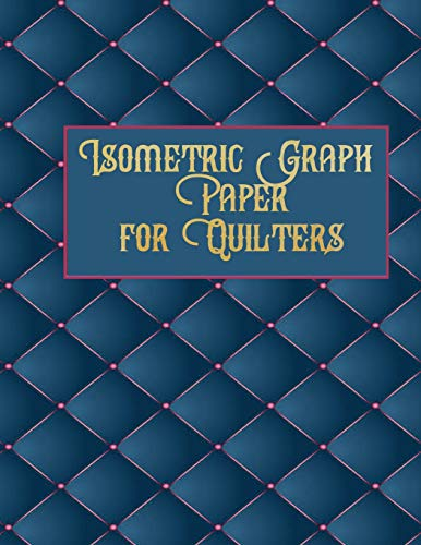 Kostüm Contour Designs - Isometric Graph Paper for Quilters: 153 Pages for Creating Your Beautiful Quilts!