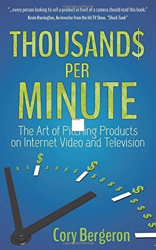Thousands Per Minute: The Art of Pitching Products on Internet, Video and Television by Bergeron, Cory (2014) Paperback par Cory Bergeron