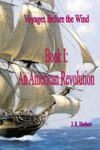 Voyages Before the Wind, Book 1, An American Revolution: Volume 1