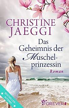 Das Geheimnis der Muschelprinzessin: Roman (German Edition) by [Jaeggi, Christine]