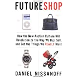 FutureShop: How the New Auction Culture Will Revolutionize the Way We Buy, Sell, and Get theThings We Really Want by Daniel Nissanoff (2006-01-19)