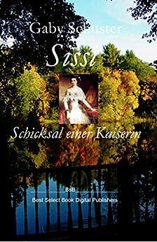 Sissi Schicksal einer Kaiserin: BsB Romanbiografie (Die Sissi_Trilogie 3)