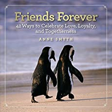 Friends Forever: 42 Ways to Celebrate Love, Loyalty, and Togetherness