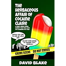 The Herbaceous Affair of Cocaine Claire: A funny urban crime comedy that will have you laughing out loud (Inspector Capstan Book 4)
