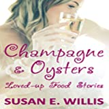 Champagne & Oysters:Loved-up Food Stories