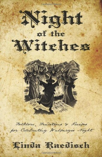Night of the Witches: Folklore, Traditions & Recipes for Celebrating Walpurgis Night by Linda Raedisch (2011-02-08)